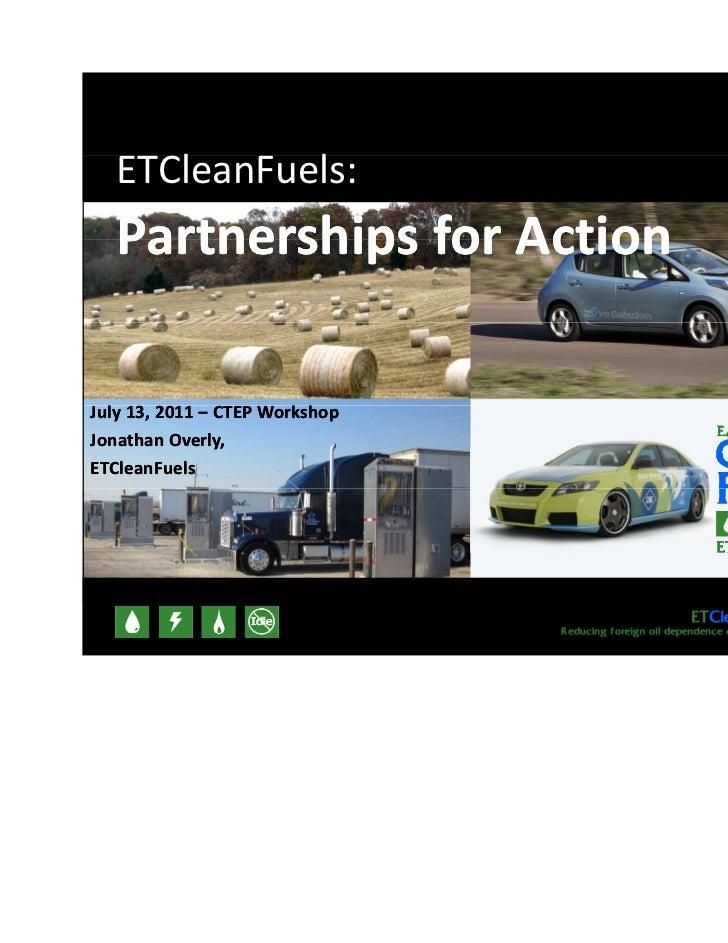 7/13/2011   ETCleanFuels:     Cl      l   PartnershipsforAction   Partnerships for ActionJuly13,2011– CTEPWorkshopJ...