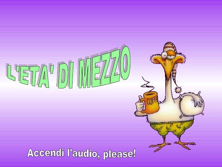 L'ETA' DI MEZZO Accendi l'audio, please!