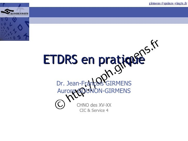 ETDRS en pratique Dr. Jean-François GIRMENS Aurore GOUNON-GIRMENS CHNO des XV-XX CIC & Service 4
