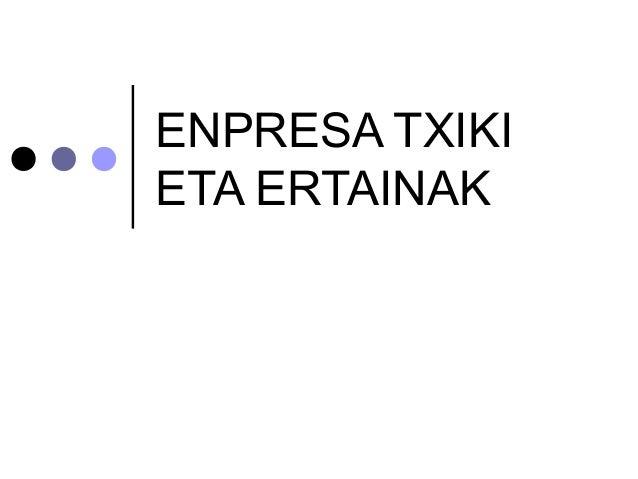ENPRESA TXIKI ETA ERTAINAK