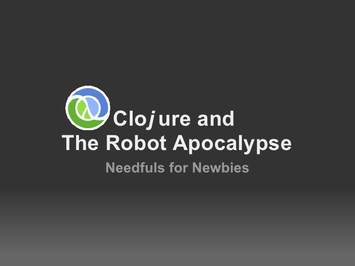 Cloj ure and The Robot Apocalypse    Needfuls for Newbies