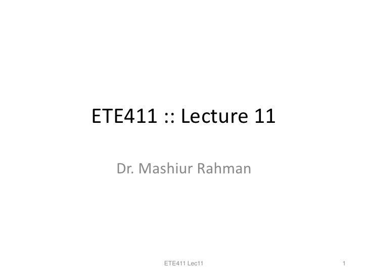 ETE411 :: Lecture 11    Dr. Mashiur Rahman             ETE411 Lec11   1