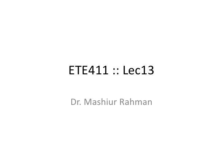 ETE411 :: Lec13<br />Dr. MashiurRahman<br />