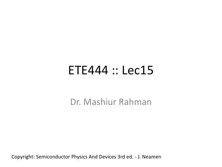 ETE444 :: Lec15                           Dr. Mashiur Rahman     Copyright: Semiconductor Physics And Devices 3rd ed. - J....