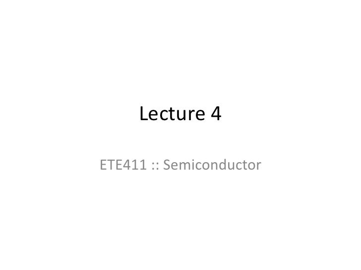 Lecture 4<br />ETE411 :: Semiconductor<br />