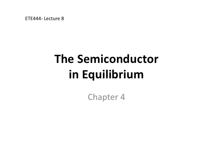ETE444- Lecture 8                 The Semiconductor               in Equilibrium                     Chapter 4