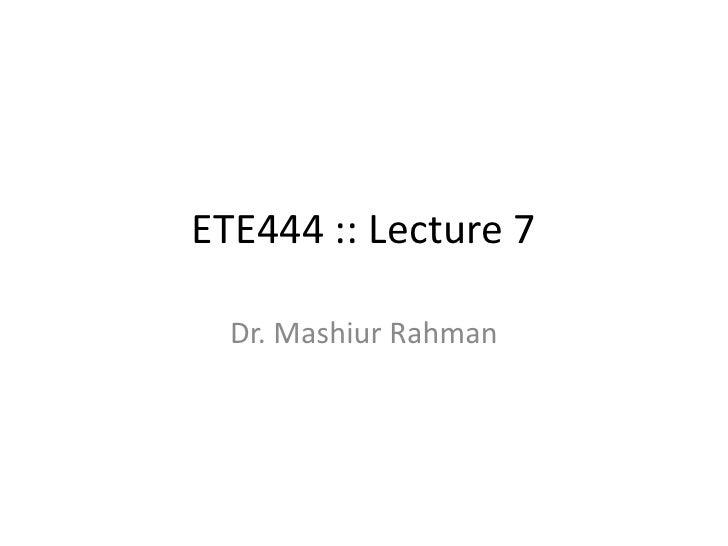 ETE444 :: Lecture 7    Dr. Mashiur Rahman