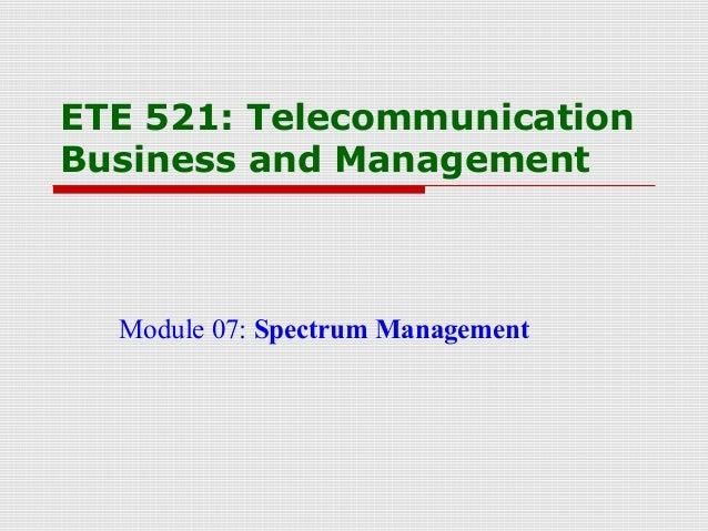 ETE 521: TelecommunicationBusiness and ManagementModule 07: Spectrum Management
