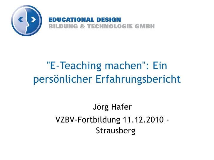 """""""E-Teaching machen"""": Einpersönlicher Erfahrungsbericht             Jörg Hafer    VZBV-Fortbildung 11.12.2010 -            ..."""