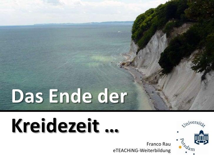 Das Ende der<br />Kreidezeit …<br />Franco RaueTEACHiNG-Weiterbildung<br />