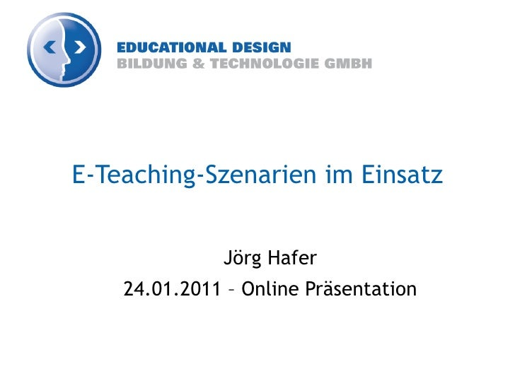 E-Teaching-Szenarien im Einsatz              Jörg Hafer    24.01.2011 – Online Präsentation