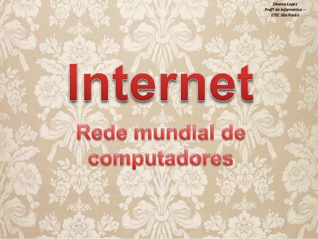 Silvana Lopes Profª de Informática – ETEC São Paulo