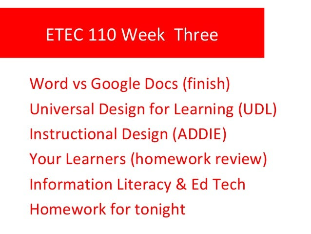 ETEC 110 Week Three Word vs Google Docs (finish) Universal Design for Learning (UDL) Instructional Design (ADDIE) Your Lea...