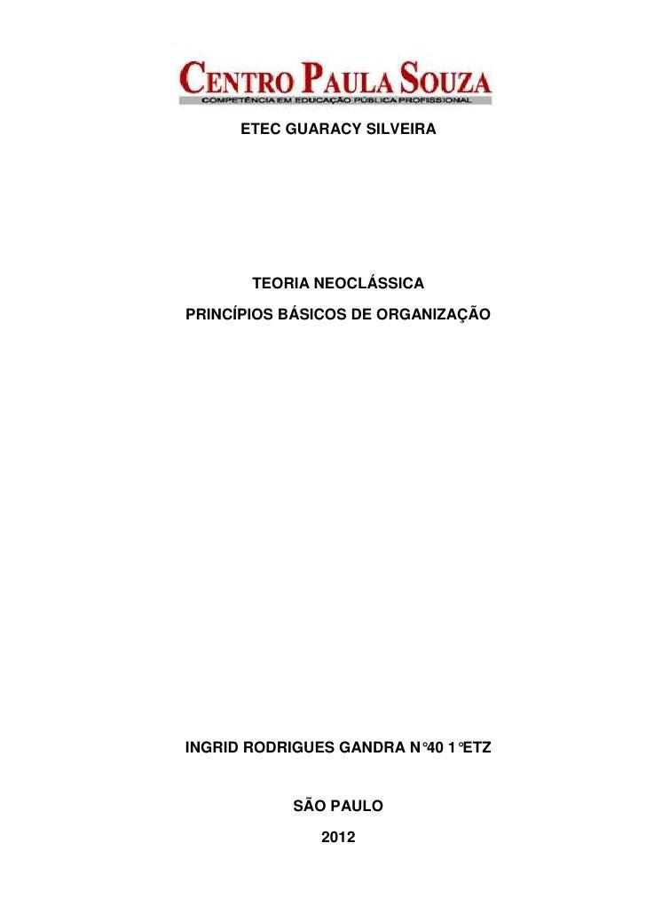 ETEC GUARACY SILVEIRA       TEORIA NEOCLÁSSICAPRINCÍPIOS BÁSICOS DE ORGANIZAÇÃOINGRID RODRIGUES GANDRA N°40 1°ETZ         ...