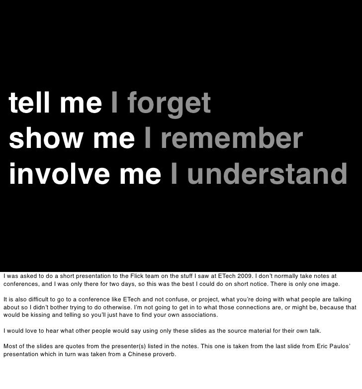 tell me I forget  show me I remember  involve me I understand   I was asked to do a short presentation to the Flick team o...
