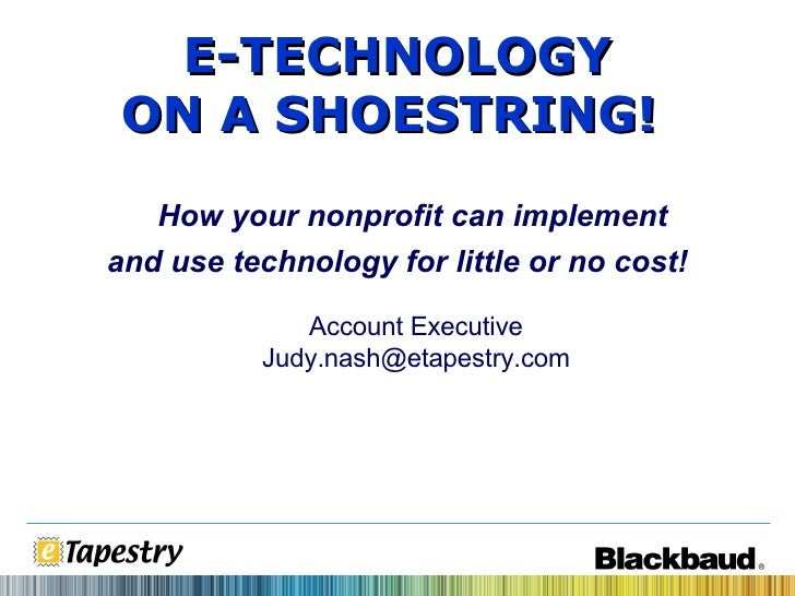 Account Executive [email_address] E-TECHNOLOGY ON A SHOESTRING!   How your nonprofit can implement and use technology for ...