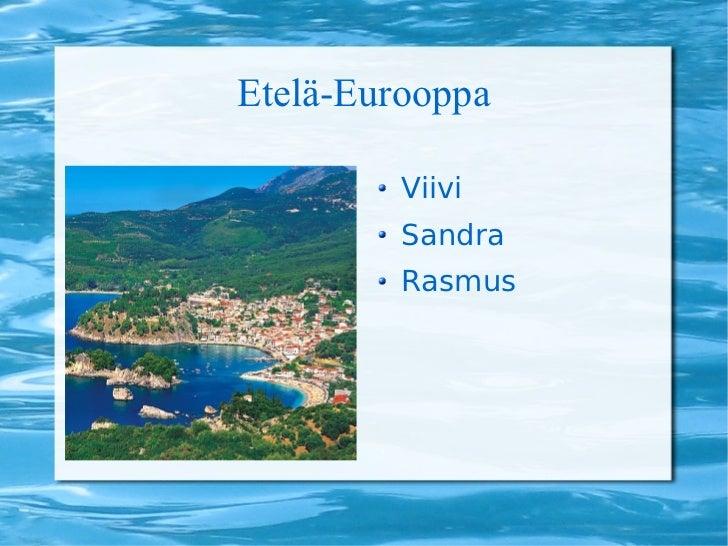 Etelä-Eurooppa <ul><li>Viivi </li></ul><ul><li>Sandra </li></ul><ul><li>Rasmus </li></ul>