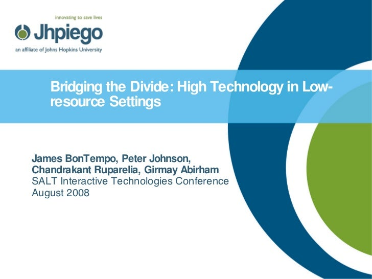 Bridging the Divide: High Technology in Low-resource Settings   James BonTempo, Peter Johnson, Chandrakant Ruparelia, Girm...