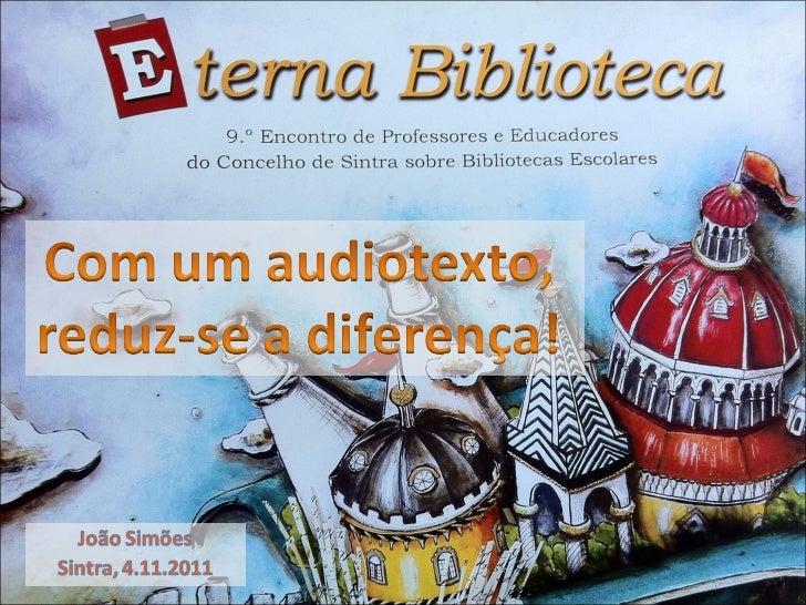 Eterna biblioteca - com um audiotexto reduz-se a diferença