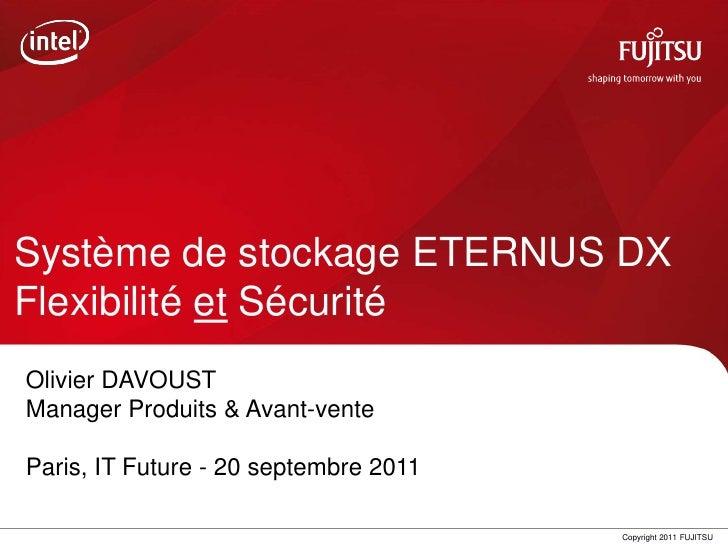 Système de stockage ETERNUS DXFlexibilité et SécuritéOlivier DAVOUSTManager Produits & Avant-venteParis, IT Future - 20 se...