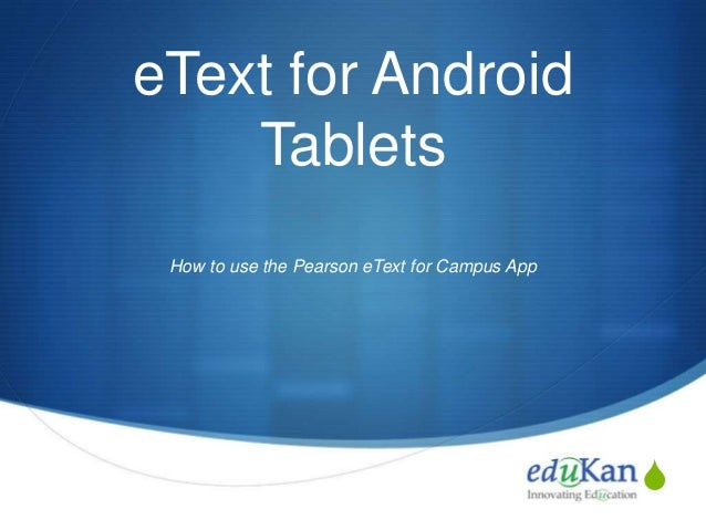 eText for Android Tablets How to use the Pearson eText for Campus App  S