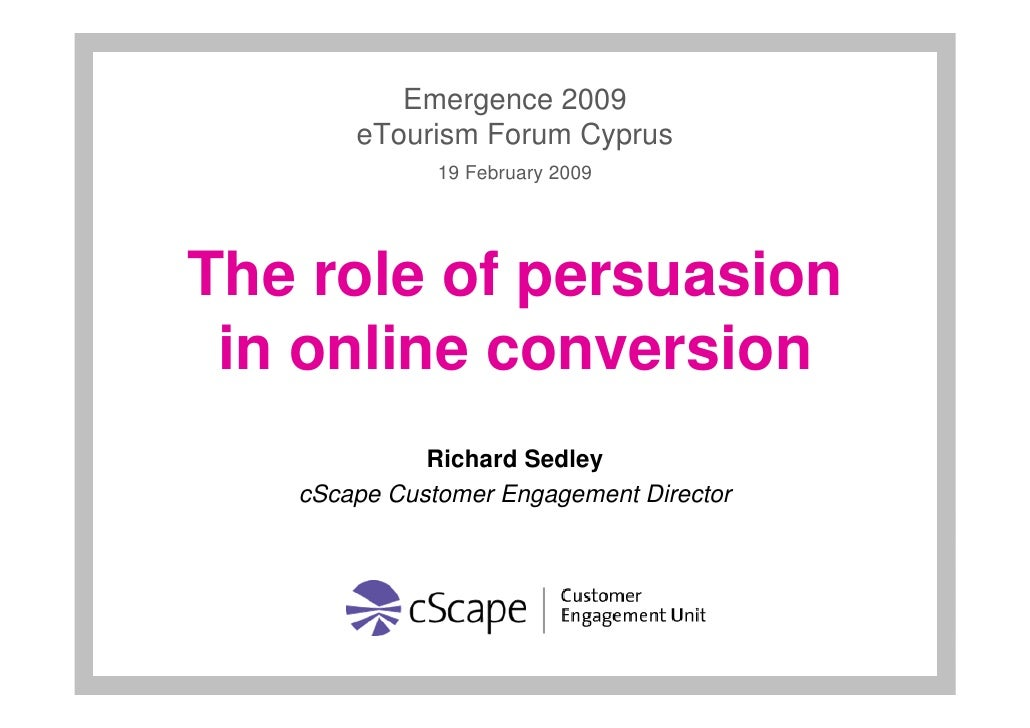 Emergence 2009        eTourism Forum Cyprus               19 February 2009     The role of persuasion  in online conversio...