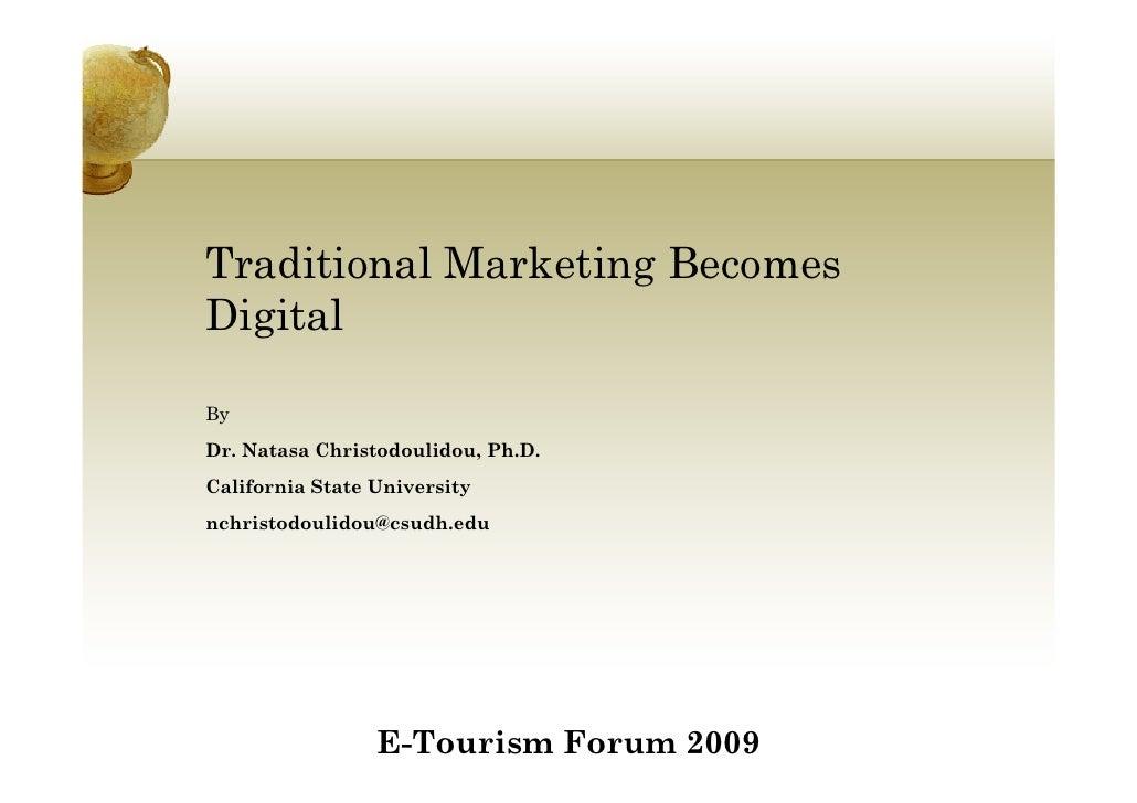 Traditional Marketing Becomes Digital  By Dr. Natasa Christodoulidou, Ph.D. California State University nchristodoulidou@c...