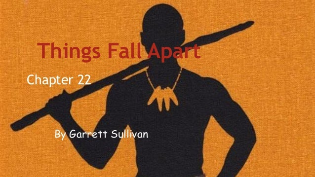 Things Fall Apart Chapter 22  By Garrett Sullivan