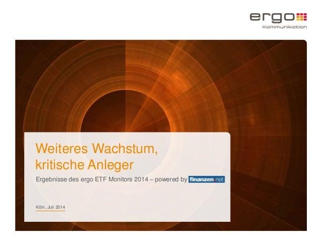 Weiteres Wachstum, kritische Anleger Ergebnisse des ergo ETF Monitors 2014 – powered by 1 Köln, Juli 2014