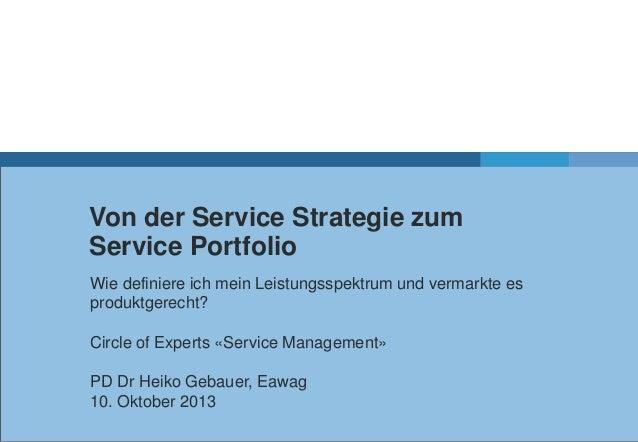 Von der Service Strategie zum Service Portfolio Wie definiere ich mein Leistungsspektrum und vermarkte es produktgerecht? ...