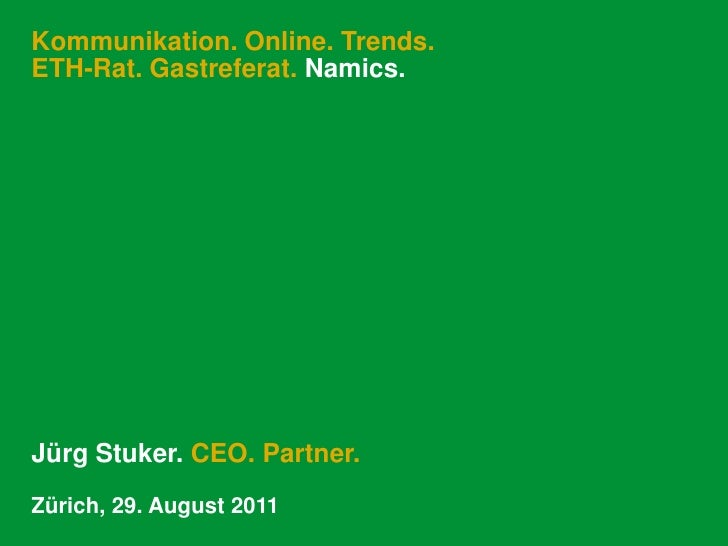 Kommunikation. Online. Trends. ETH-Rat. Gastreferat. Namics.<br />Jürg Stuker. CEO. Partner.<br />Zürich, 29. August 2011<...