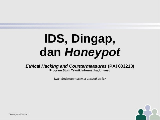IDS, Dingap, dan Honeypot Ethical Hacking and Countermeasures (PAI 083213) Program Studi Teknik Informatika, Unsoed Iwan S...