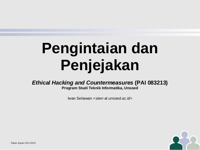 Pengintaian dan Penjejakan Ethical Hacking and Countermeasures (PAI 083213) Program Studi Teknik Informatika, Unsoed Iwan ...