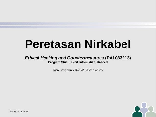 Peretasan Nirkabel Ethical Hacking and Countermeasures (PAI 083213) Program Studi Teknik Informatika, Unsoed Iwan Setiawan...