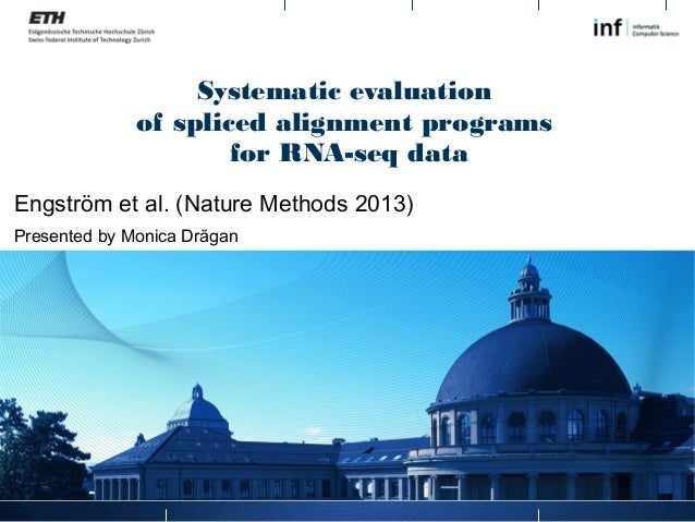 Systematic evaluation of spliced alignment programs for RNA-seq data Engström et al. (Nature Methods 2013) Presented by Mo...