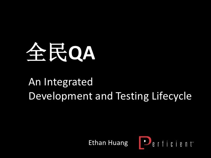 全民QAAn IntegratedDevelopment and Testing Lifecycle            Ethan Huang