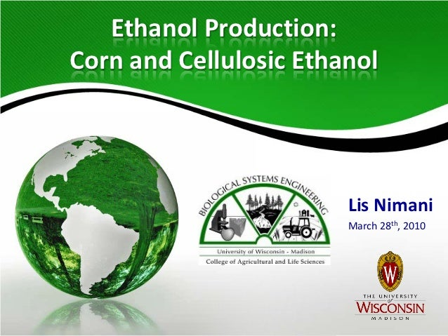 Ethanol Production:Corn and Cellulosic Ethanol                        Lis Nimani                        March 28th, 2010