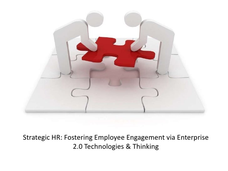 Strategic HR: Fostering Employee Engagement via Enterprise 2.0 Technologies & Thinking<br />