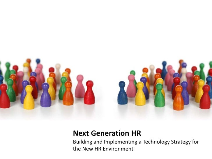 Next Generation HR  Building and Implementing a Technology Strategy for the New HR Environment <br />