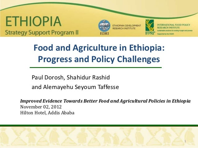 Food and Agriculture in Ethiopia:      Progress and Policy Challenges     Paul Dorosh, Shahidur Rashid     and Alemayehu S...