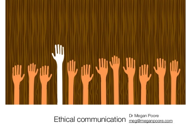 Ethical communication Dr Megan Poore meg@meganpoore.com