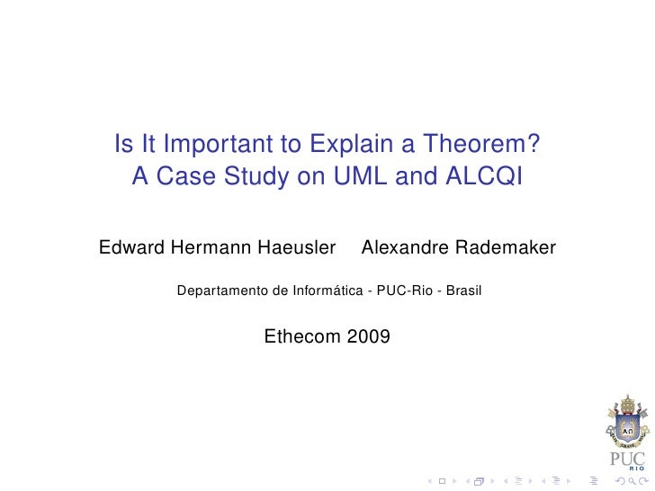 Is It Important to Explain a Theorem?    A Case Study on UML and ALCQI  Edward Hermann Haeusler           Alexandre Radema...