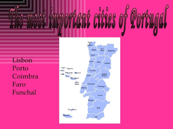The most important cities of Portugal Lisbon Porto Coimbra Faro Funchal