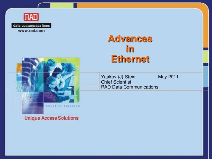 Advances     in  EthernetYaakov (J) Stein       May 2011Chief ScientistRAD Data Communications