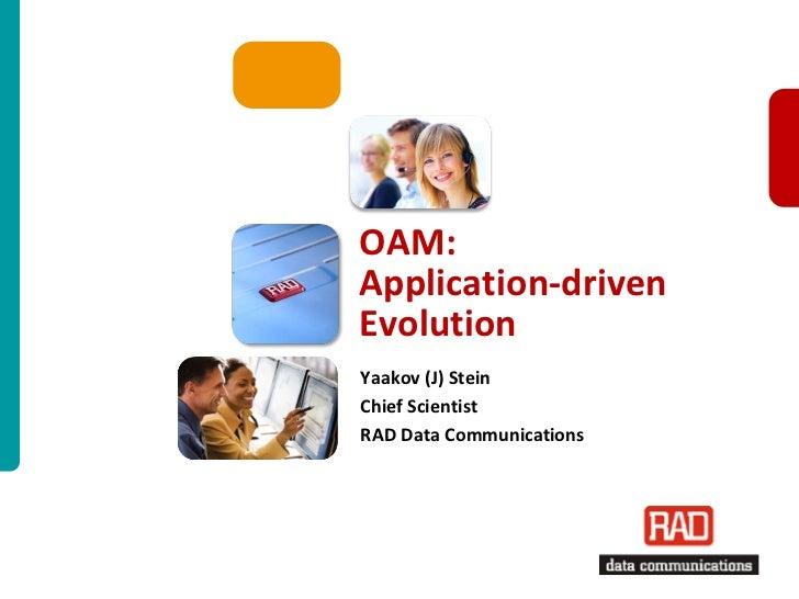 OAM:Application-drivenEvolutionYaakov (J) SteinChief ScientistRAD Data Communications                          OAM: Applic...