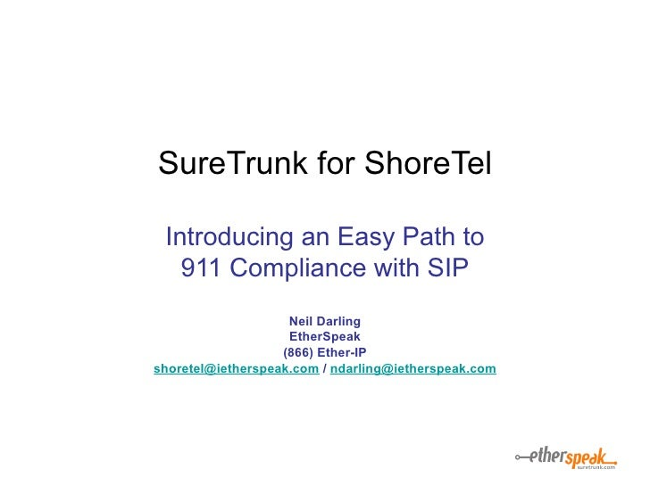 SureTrunk for ShoreTel   Introducing an Easy Path to    911 Compliance with SIP                     Neil Darling          ...