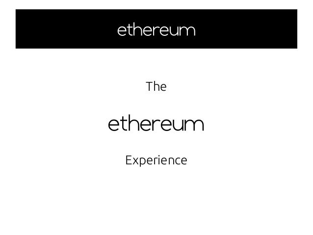 ethereumethereum The ethereum Experience
