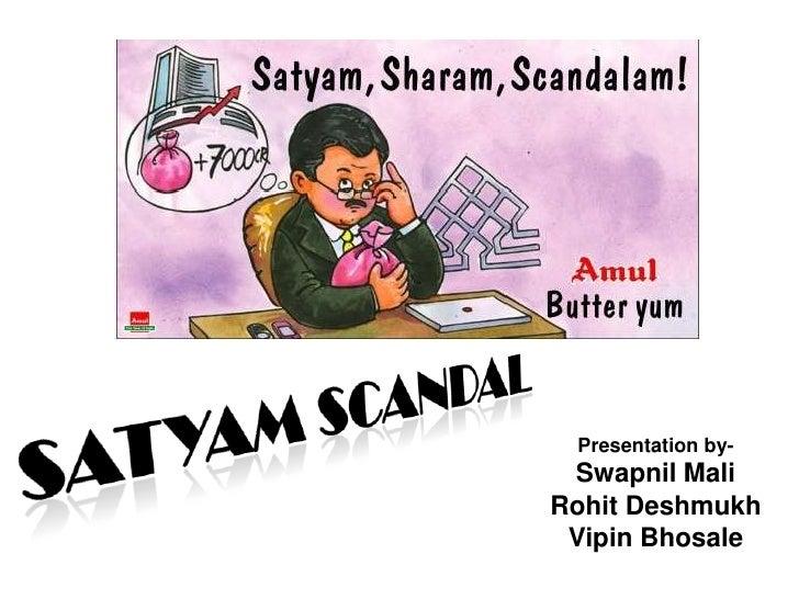SATYAM SCANDAL<br />Presentation by-<br />Swapnil Mali<br />RohitDeshmukh<br />VipinBhosale<br />