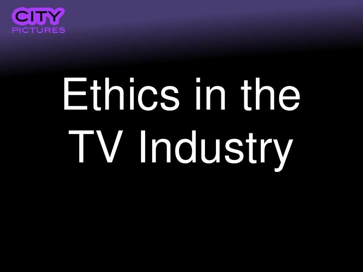 Ethics in theTV Industry