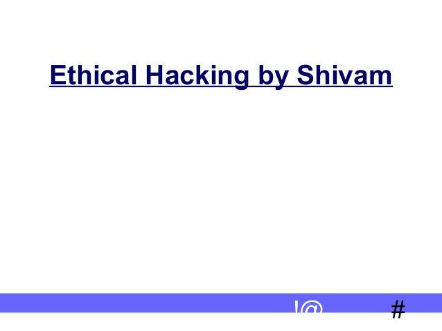 Ethical hacking by shivam